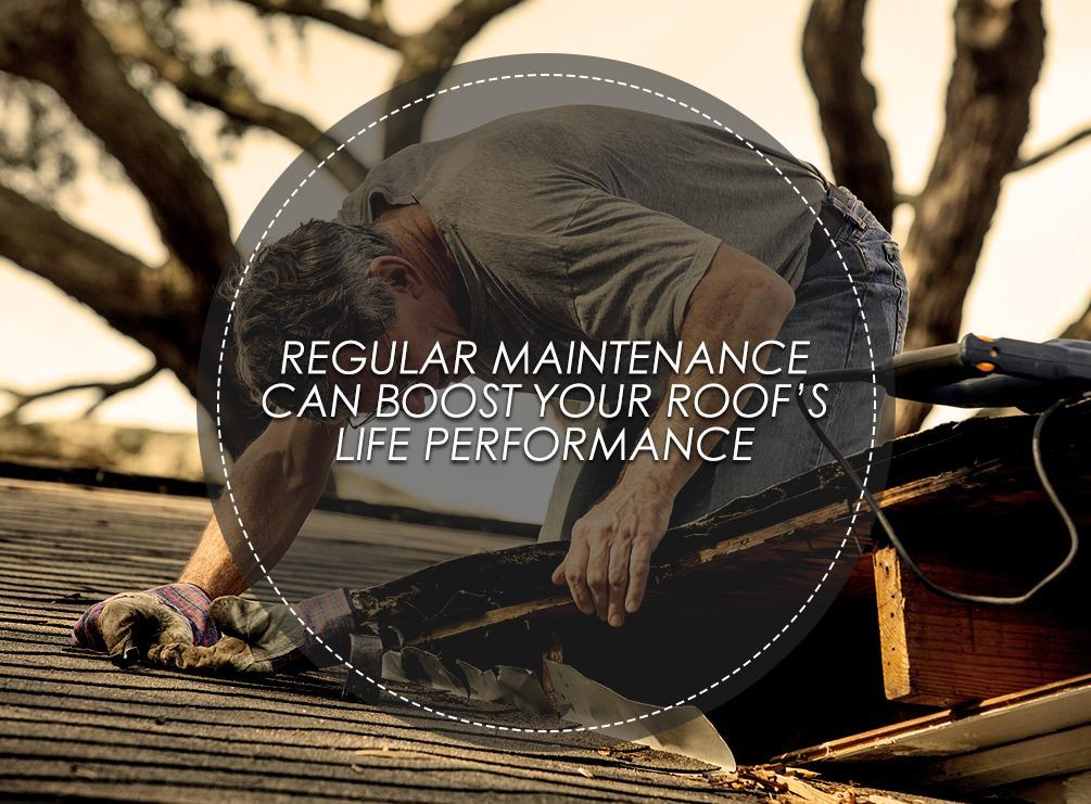 Regular Maintenance Can Boost Your Roof S Life Performance