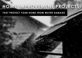 Home Improvement Projects that Protect Your Home from Water Damage