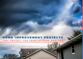 Home Improvement Projects That Protect You From Extreme Weather