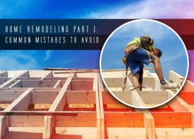 Home Remodeling Part 1: Common Mistakes to Avoid