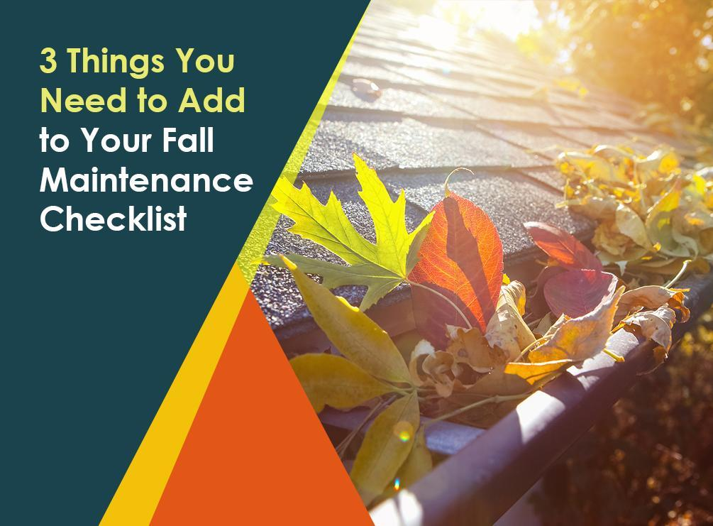 3 Things You Need To Add To Your Fall Maintenance Checklist