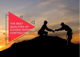The Best Qualities of a Good Roofing Contractor